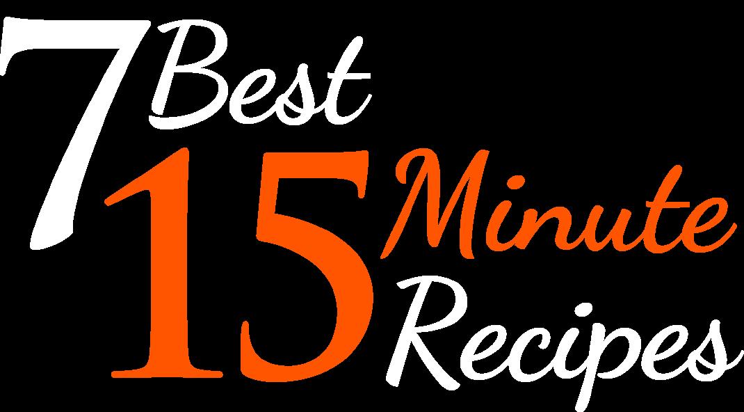7 Best 15 Minute Recipes